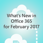 What's New in Office 365 for February 2017